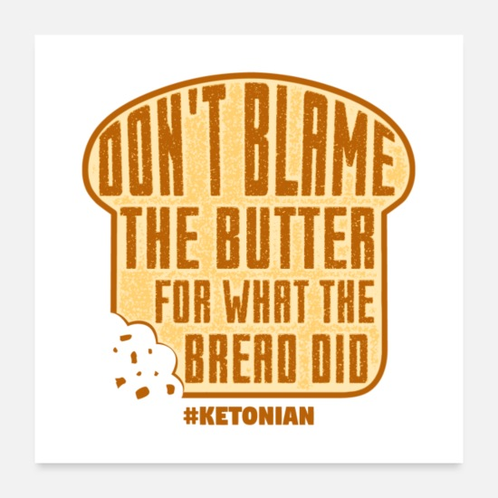 Carbs Posters - Don't Blame The Butter For What The Bread Did Gift - Posters white