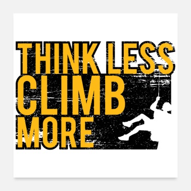 Climbing Think less climb more climbing design gift - Poster