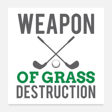 Golf Clubs Golf club weapon of grass destruction! - Poster