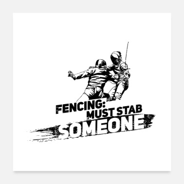 Fencing Fencing When You Must Stab Someone II Gift - Poster