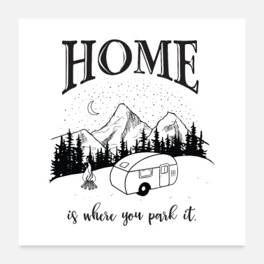 Camping Home Is Where You Park It - Camping Camper - Poster