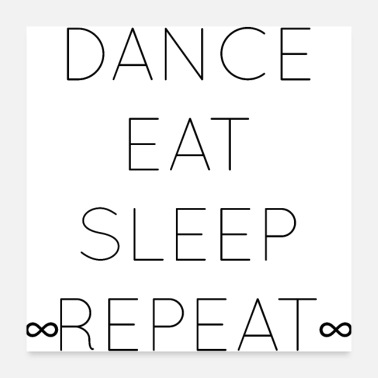 Dancer DANCE - EAT - SLEEP - REPEAT - - Poster