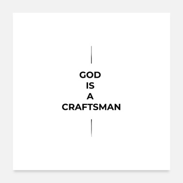 Craftsman God is a craftsman - Poster