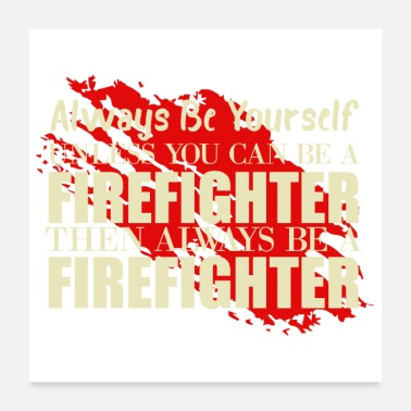Firefighter Firefighter Always be yourself Firefighter hobby - Poster