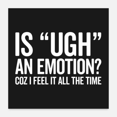 Emotion Is Ugh An Emotion Funny Saying Poster - Poster