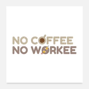 Morning No Coffee No Workee Coffee Lover Gift Idea - Poster