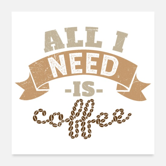 Love Posters - Coffee All I Need is Coffee Funny Gift Idea - Posters white