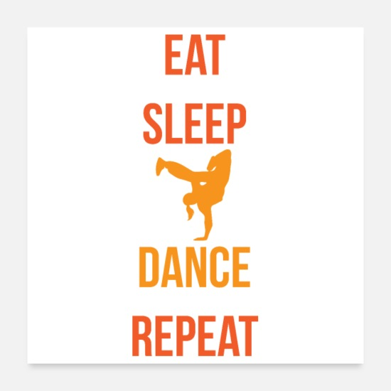Gift Idea Posters - Dancing Eat Sleep Dance Repeat Breakdance Gift - Posters white