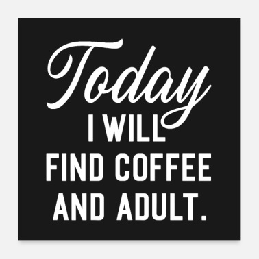 Grown Ish Find Coffee And Adult Funny Quote Poster - Poster