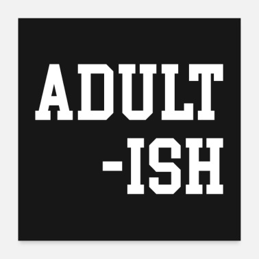 Grown Ish Adult-ish 2 Funny Saying Poster - Poster