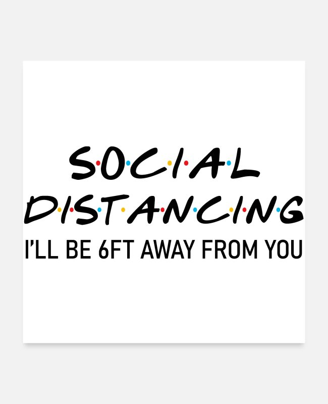 Social Posters - Social Distancing I will be 6 ft away from you - Posters white
