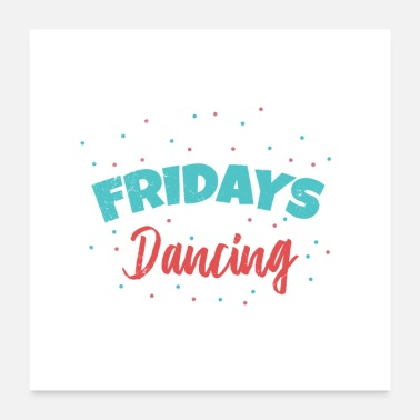 Party Fridays For Dancing Dancers Funny gift idea - Poster