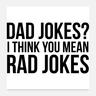 Joke Dad Jokes I Think You Mean Rad Jokes - Poster