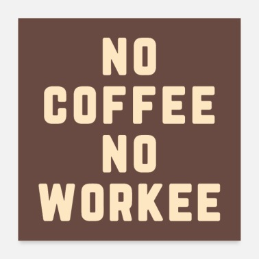 Monday No Coffee No Workee Funny Quote Poster - Poster