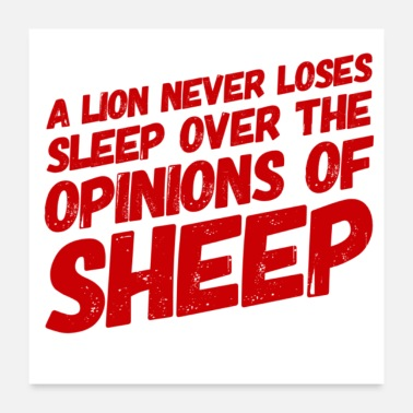 Never Sleep A lion never loses sleep over the opinion of sheep - Poster