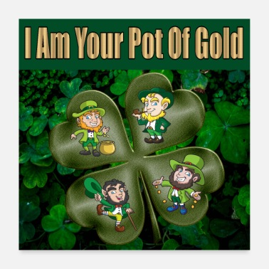 Pot Leaves Irish I am Your Pot Of Gold - Poster