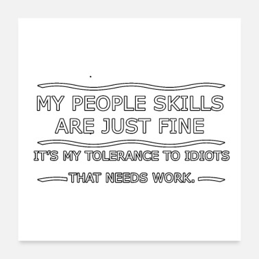 Idiot My People Skills are Fine It's My Idiots Sarcastic - Poster