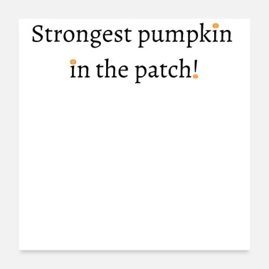 Patch Strongest pumpkin in the patch! - Poster