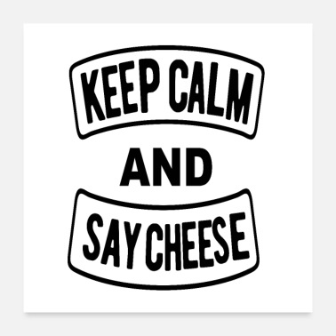 Keep Calm And Say Cheese - Poster