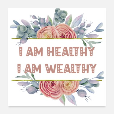 Wealthy I am Healthy I am Wealthy Floral - Poster
