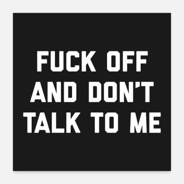 Offensive Fuck Off & Don't Talk Offensive Quote Poster - Poster