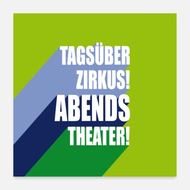 Theater Tagsüber Zirkus! Abends Theater! - Poster