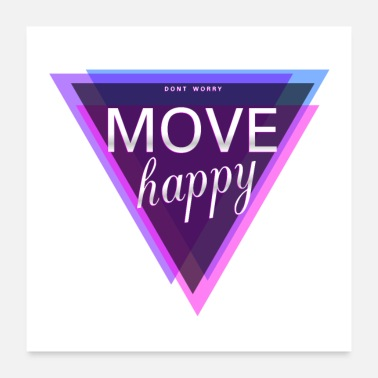 Move dont worry move happy - Poster 24 x 24 (60x60 cm)