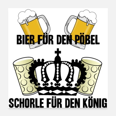 Monarch Beer for the mob Schorle for the king Gift - Poster