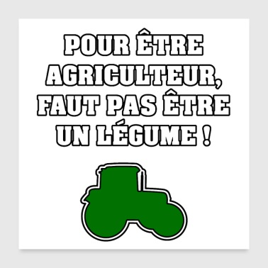 Farmer TO BE A FARMER, DO NOT BE A VEGETABLE! - Poster 24 x 24 (60x60 cm)