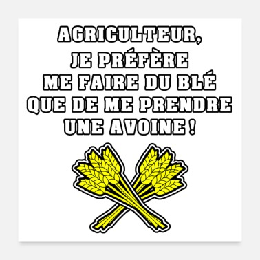 Farmer FARMER, I PREFER TO MAKE ME WHEAT - Poster 24 x 24 (60x60 cm)