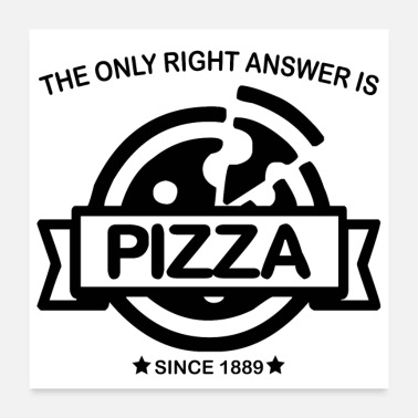 Romanesque THE ONLY RIGHT ANSWER IS PIZZA (poster) - Poster