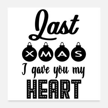 I Heart Last XMAS I Gave You My Heart (poster) - Poster 60x60 cm