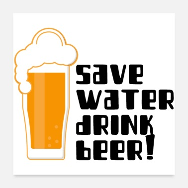 Wochenende Save WATER drink BEER (poster) - Poster 60x60 cm