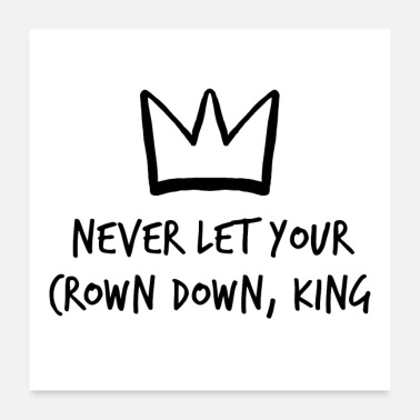 Let Down NEVER LET YOUR CROWN DOWN, KING - Poster
