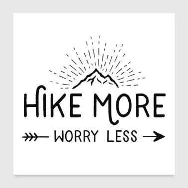 hike more worry less - Poster 24 x 24 (60x60 cm)