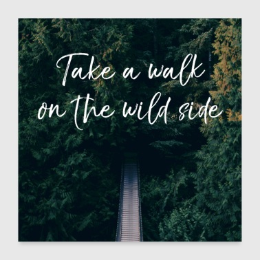 take walk wild side - Poster 60x60 cm