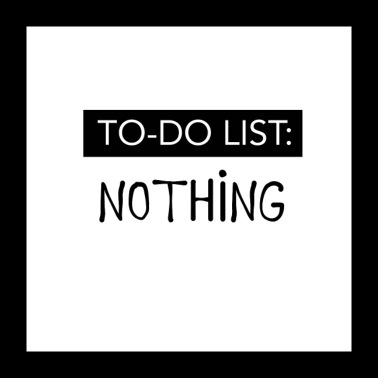 Say To-Do List: NOTHING! - Poster 24 x 24 (60x60 cm)