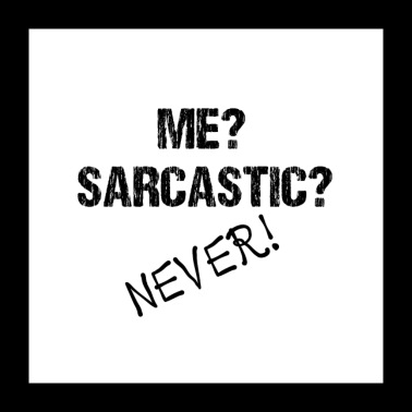 Spruch Me? Sarcastic? NEVER! - Poster 60x60 cm