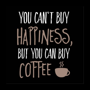 Can't buy happiness, but coffee - Poster 60x60 cm