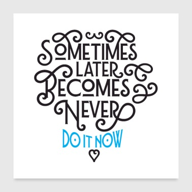 Sometimes Later Becomes Never - Do It Now - Poster 60x60 cm