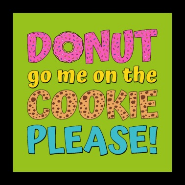 Donut go on the cookie please green - Poster 24 x 24 (60x60 cm)