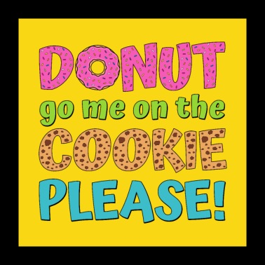 Donut go me on the cookie please yellow - Poster 24 x 24 (60x60 cm)