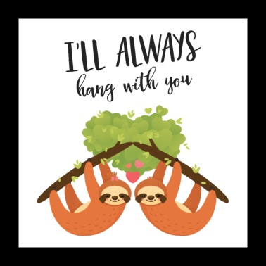 I'll Hang Out With You - Lazy Sloth Love Couple - Poster 24 x 24 (60x60 cm)