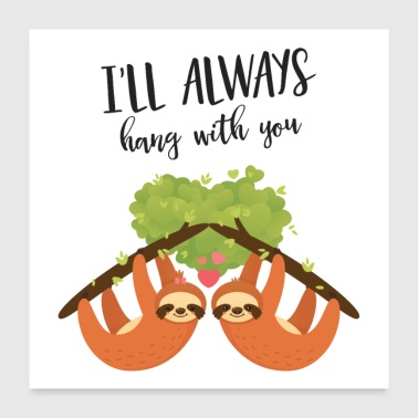 I'll Always Hang With You - Lazy Sloth Love Couple - Poster 60x60 cm