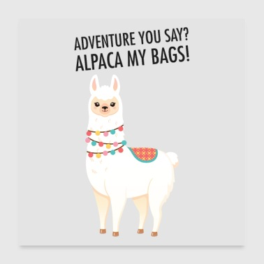 Adventure You Say? Alpaca My Bags! - Poster 60x60 cm