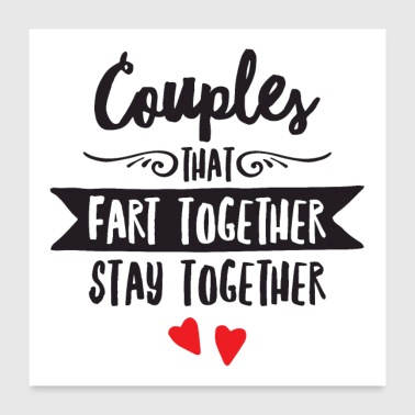Couples That Fart Together Stay Together - Poster 60x60 cm