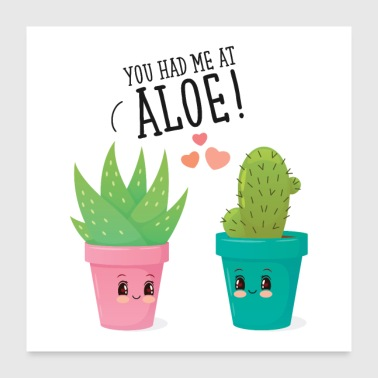 You Had Me At Aloe! - Poster 60x60 cm