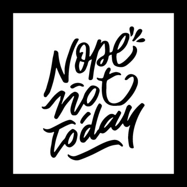 Nope Not Today - Poster 24 x 24 (60x60 cm)