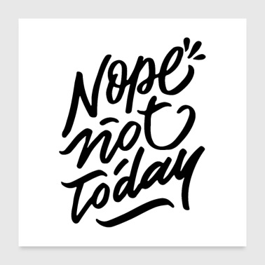 Nope Not Today - Poster 60x60 cm