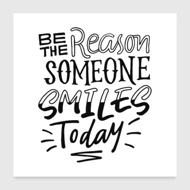 Be The Reason Someone Smiles Today - Poster 60x60 cm